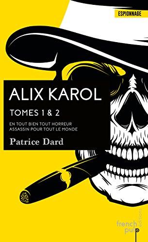 Alix Karol - tome 1 En tout bien tout horreur - tome 2 Assassin pour tout le monde par Patrice Dard