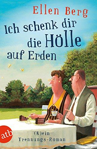 Buchseite und Rezensionen zu 'Ich schenk dir die Hölle auf Erden: (K)ein Trennungs-Roman' von Ellen Berg