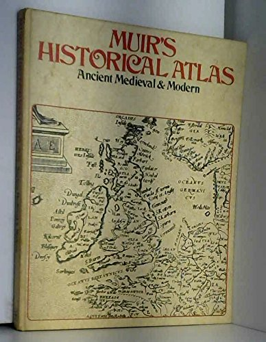 MUIR'S HISTORICAL ATLAS ANCIENT MEDIEVAL AND MODERN