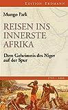 Reisen ins innerste Afrika: Dem Geheimnis des Niger auf der Spur (1795-1806) (Edition Erdmann) - Mungo Park
