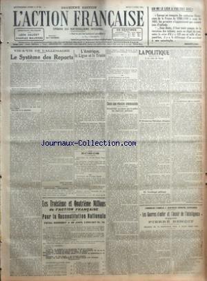 ACTION FRANCAISE (L') [No 97] du 07/04/1921 - VIS-A-VIS DE L'ALLEMAGNE - LE SYSTEME DES REPORTS PAR LEON DAUDET - L'AMERIQUE - LA LIGUE ET LE TRAITE PAR J. B. - ECHOS - LES TROISIEME ET QUATRIEME MILLIONS DE L'ACTION FRANCAISE - POUR LA RECONSTITUTION NATIONALE - TOTAL SOUSCRIT A CE JOUR - 1.956.927 FR.75 - DANS UNE REUNION COMMUNISTE - BRIAND FAIT ASSOMMER PAR LA POLICE LES ETUDIANTS PATRIOTES - LA POLITIQUE - I - LE VOTE DU SENAT - II - UN NOUVEAU FEDERATEUR ALLEMAND - III - TERATOLOGIE POLIT