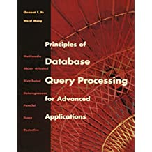 Principles of Database Query Processing for Advanced Applications: Multimedia, Object-oriented and Distributed/Heterogeneous Databases (Morgan Kaufmann Series in Data Management Systems)
