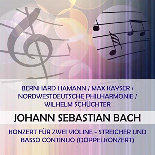 Bernhard Hamann / Max Kayser / Nordwestdeutsche Philharmonie / Wilhelm Schüchter play: Johann Sebastian Bach: Konzert für zwei Violine - Streicher und Basso continuo (Doppelkonzert)