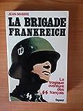 LA BRIGADE FRANKREICH.LA TRAGIQUE AVENTURE DES SS FRANCAIS.