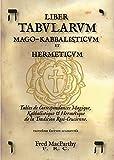LIBER TABULARUM MAGO-KABBALISTICUM ET HERMETICUM (..