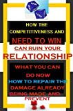 How The Competitiveness And Need To Win Can Ruin Your Relationship And How To Repair The Damage Already Being Made And Prevent Any Relationship From Failing ... Saboteurs Book 40) (English Edition)