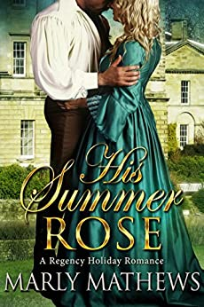 His Summer Rose (A Regency Holiday Romance Book 4) by [Mathews, Marly]