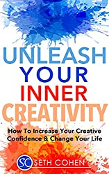 Creativity: How To Increase Your Creative Confidence & Change Your Life (Health Wealth & Happiness Book 41) (English Edition)