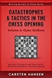 Catastrophes & Tactics in the Chess Opening - Volume 6: Open Sicilians: Winning in 15 Moves or Less: Chess Tactics, Brilliancies & Blunders in the Chess Opening (Winning Quickly at Chess Series)