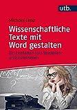 Wissenschaftliche Texte mit Word gestalten: Ein Leitfaden fürs Studieren und