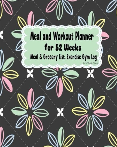 Meal and Workout Planner for 52 Weeks: Meal & Grocery List, Exercise Gym Log: Weekly Planner Diary Journal to record your Meal, Shopping List. (Diary Planner Journal for Diet Lose Weight)