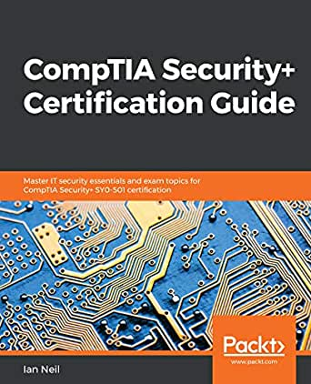 CompTIA Security+ Certification Guide: Master IT security essentials and  exam topics for CompTIA Security+ SY0-501 certification