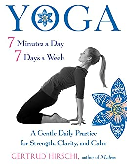 Yoga 7 Minutes a Day, 7 Days a Week: A Gentle Daily Practice ...