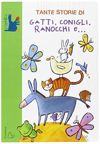 Tante storie di gatti, conigli, ranocchi e.... Ediz. illustrata