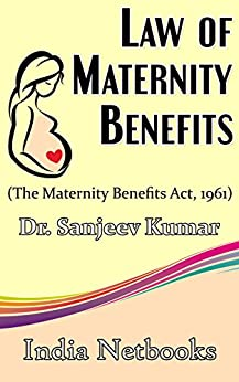 Law of Maternity Benefits: The Maternity Benefits Act, 1961 by [Kumar, Dr. Sanjeev]