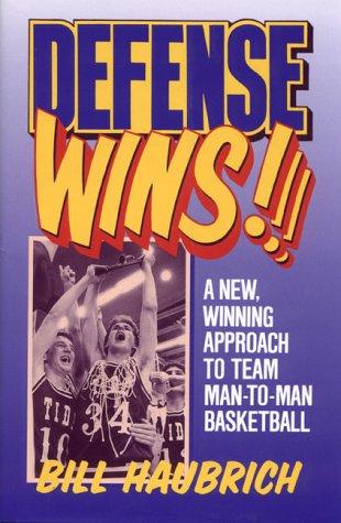 Defense Wins! A New Winning Approach To Team Man-To-Man Basketball por Bill Haubrich