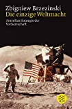 Die einzige Weltmacht: Amerikas Strategie der Vorherrschaft - Zbigniew Brzezinski