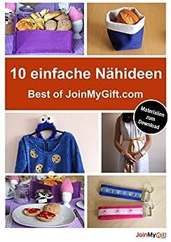 10 einfache Nähideen: Best of JoinMyGift.com - inkl. Materialien zum kostenlosen Download von [Selbach, Anna]