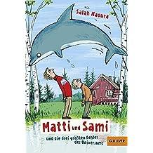 Matti und Sami und die drei größten Fehler des Universums: Roman für Kinder (Gulliver)