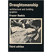 Draughtsmanship: Drawing Techniques for Graphic Communication in Architecture and Building by Ronald Fraser Reekie (1976-07-01)