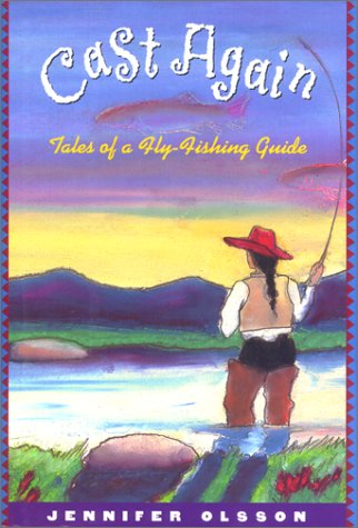 Cast Again: Tales of a Fly Fishing Guide -