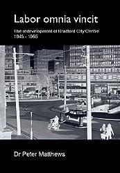 Labor omnia vincit: the redevelopment of Bradford City Centre 1945-1965