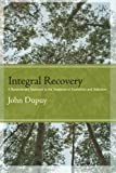 Integral Recovery: A Revolutionary Approach to the Treatment of Alcoholism and Addiction (SUNY series in Integral Theory)