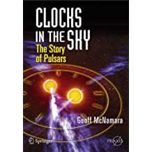 Clocks in the Sky: The Story of Pulsars (Springer Praxis Books / Popular Astronomy)