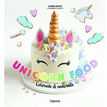 Unicorn Food. Colorato & Naturale