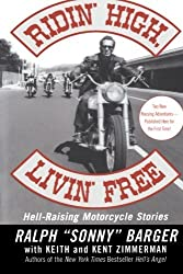 Ridin' High, Livin' Free: Hell-Raising Motorcycle Stories by Ralph Sonny Barger (2003-04-29)