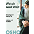 Watch and Wait: relaxing and waking up - instinct and intuition (OSHO Singles)
