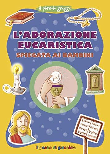 L'adorazione eucaristica spiegata ai bambini (Grani di sale)