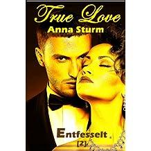 True Love 2: Entfesselt (True Love - Reihe)
