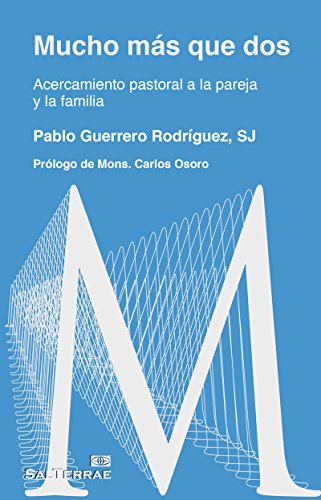 MUCHO MÁS QUE DOS. Una mirada a la pareja y la familia desde la teología (Pastoral nº 99) por PABLO GUERRERO RODRÍGUEZ SJ