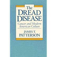 The Dread Disease: Cancer and Modern American Culture by James T. Patterson (1989-01-01)