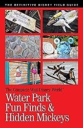 Walt Disney World Water Park Fun Finds & Hidden Mickeys (The Complete Walt Disney World Book 17) (English Edition)