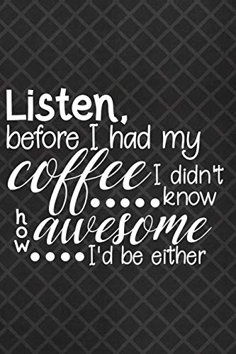 Listen, Before I Had My Coffee I Did't Know How Awesome I'd Be Either: Blank Lined Notebook Journal Diary Composition Notepad 120 Pages 6x9 Paperback ( Coffee Lover Gift ) Black Diamonds