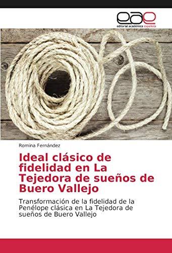 Ideal clásico de fidelidad en La Tejedora de sueños de Buero Vallejo: Transformación de la fidelidad de la Penélope clásica en La Tejedora de sueños de Buero Vallejo