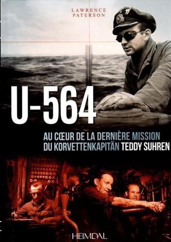 U-564 : Au coeur d'une mission du Korvettenkapitän Teddy Suhren