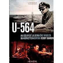 U-564: Au Coeur D'Une Mission Du Korvettenkapitan Teddy Suhren