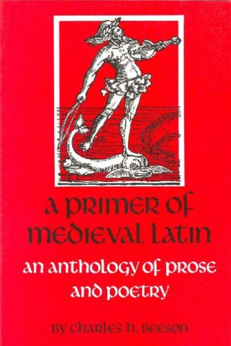 A Primer of Mediaeval Latin: An Anthology of Prose and Poetry