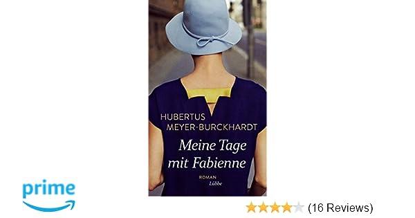 4dd0dffcd12398 Meine Tage mit Fabienne  Roman  Amazon.de  Hubertus Meyer-Burckhardt   Bücher