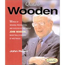 Quotable Wooden: Words of Wisdom, Preparation, and Success by and about John Wooden, College Basketball's Greatest Coach (Potent Quotables)
