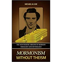Mormonism without Theism: The Non-Theistic Origins of Mormon Theology and Mythology (English Edition)