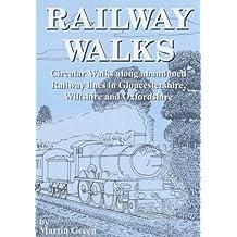 Railway Walks: Circular Walks Along Abandoned Railway Lines in Gloucestershire and Wiltshire: Circular Walks Along Abandoned Railway Lines in Gloucestershire, Wiltshire and Oxfordshire (Walkabout)