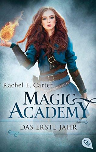 Magic Academy - Das erste Jahr (Die Magic Academy-Reihe 1) von [Carter, Rachel E.]