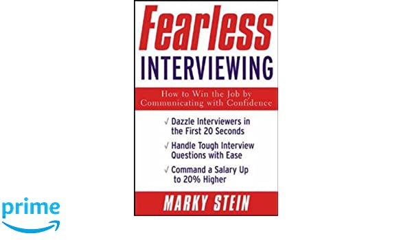 Fearless Interviewing:How To Win The Job By Communicating With Confidence:  Amazon.co.uk: Marky Stein : 9780071415729: Books