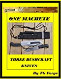 One Machete, Three Bushcraft Knives: Making Three Bushcraft knives from one machete and combining them into one sheath. (English Edition)