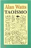Taoísmo: El camino más allá del esfuerzo (Sabiduría Perenne)
