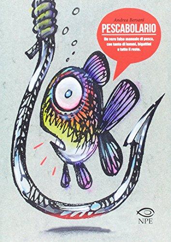 Pescabolario. Un vero falso manuale di pesca, con tanto di lemmi, bigattini e tutto il resto